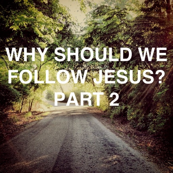 Why Should We Follow Jesus Part 2